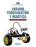 Arduino, programación y robótica: Crea proyectos paso a pas