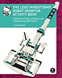 The LEGO MINDSTORMS Robot Inventor Activity Book: A Beginner's Guide to Building and Programming LEGO Robots (English Edition)